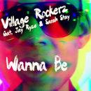 Wanna Be (feat. Jay Ryze & Sarah Stay) (Remixes)/Village Rockerz