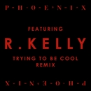 Trying To Be Cool (feat. R Kelly) (Remix)/Phoenix