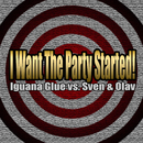 I Want the Party Started! (Remixes)/Iguana Glue vs. Sven & Olav