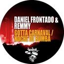 Gotta Carnaval / Noche De Rumba/Daniel Frontado & Remmy