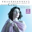 'Tragédiennes', vol. II/Véronique Gens/Les Talens Lyriques/Christophe Rousset