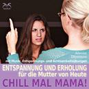 Chill mal Mama! Entspannung und Erholung für die Mutter von Heute/Franziska Diesmann