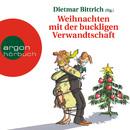 Weihnachten mit der buckligen Verwandtschaft (Gekürzte Fassung)/Dietmar Bittrich