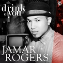 Drink of You/Jamar Rogers