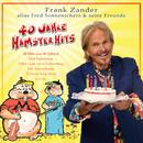 40 Jahre Hamster Hits/Frank Zander alias Fred Sonnenschein & seine Freunde