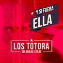Y si fuera Ella/Los Totora