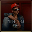 I'll Be There/Rapha