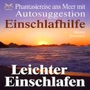Leichter Einschlafen - Einschlafhilfe - Phantasiereise ans Meer mit Autosuggestion/Franziska Diesmann, Torsten Abrolat