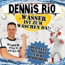 Wasser ist zum Waschen da/Dennis Rio