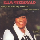Things Ain't What They Used to Be (And You Better Believe It)/Ella Fitzgerald