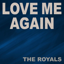 Love Me Again/The Royals