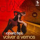 Tango Classics 315: Volver a Vernos/Roberto Firpo