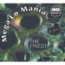 The Finest/Mega 'Lo Mania