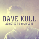 Addicted to Your Love/Dave Kull