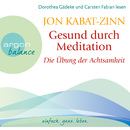 Gesund durch Meditation - Die Übung der Achtsamkeit (Gekürzte Fassung)/Jon Kabat-Zinn