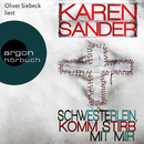 Schwesterlein, komm stirb mit mir (Ungekürzte Fassung)/Karen Sander