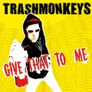Give That to Me/Trashmonkeys