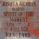 Spirit Of The Moment: Live At The Village Vanguard/Joshua Redman