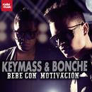 Bebe Con Motivación/Keymass & Bonche