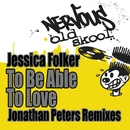 To Be Able To Love - Jonathan Peters Remixes/Jessica Folker
