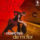 Tango Classics 304: De Mi Flor/Roberto Firpo