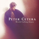 World Falling Down/Peter Cetera