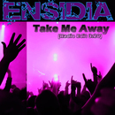 Take Me Away (Radio Edit)/Ensidia