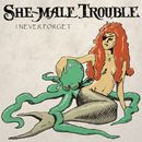 I Never Forget/She-Male Trouble
