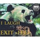 I Laugh/Exit EEE