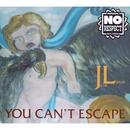 You Can't Escape/JL