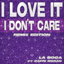 I Love It (feat. Capri Moran) (I Don't Care Remix Edition)/La Boca