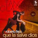 Tango Classics 301: Que la Salve Dios/Roberto Firpo
