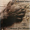 Gwaan Go Maas/D'ubserver