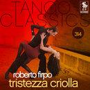 Tango Classics 314: Tristezza Criolla/Roberto Firpo