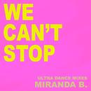 We Can't Stop (Ultra Dance Mixes)/Miranda B.