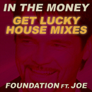 In the Money (feat. Joe) (Get Lucky House Mixes)/Foundation