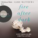 Fire After Dark, Folge 3: Gefährliche Erfüllung (Ungekürzte Fassung)/Sadie Matthews
