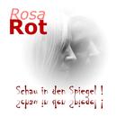 Schau in den Spiegel!/Rosa Rot