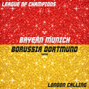 London Calling [Bayern Munich vs. Borussia Dortmund Theme]/League Of Champions