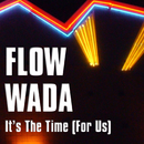 It's the Time [For Us]/Flow Wada