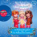 Drei Freundinnen im Wunderland: Im Weihnachtspalast / Ein Weihnachtswunder (Ungekürzte Fassung)/Rosie Banks