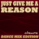 Just Give Me a Reason (Dance Mix Edition)/Chamira