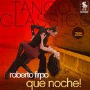 Tango Classics 285: Que Noche!/Roberto Firpo
