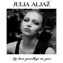 My Last Goodbye to You/Julia Aljaz