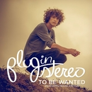 To Be Wanted (feat. Megan & Liz)/Plug In Stereo