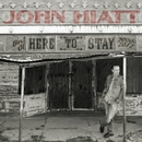 Here To Stay - Best Of 2000-2012/John Hiatt