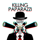 Invisible Friends/Killing Paparazzi