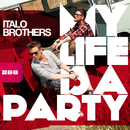 My Life Is a Party/ItaloBrothers