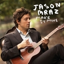 Make It Mine (International)/Jason Mraz