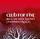 Maa on niin kaunis/Club For Five